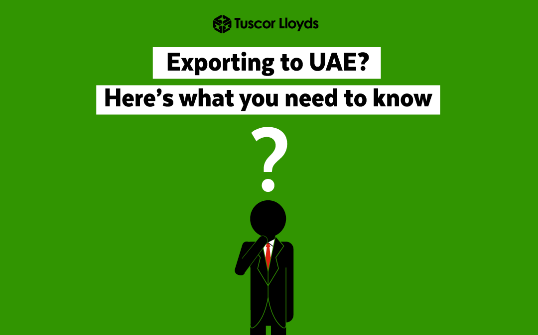 Are you thinking of Exporting to the UAE? Here's what you need to know: