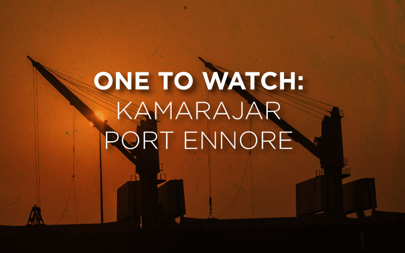 One to watch: Kamarajar Port at Ennore